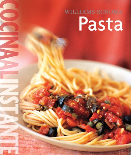 Williams-Sonoma. Cocina al Instante: Pasta (Coleccion Williams-Sonoma) (Spanish Edition): della ...