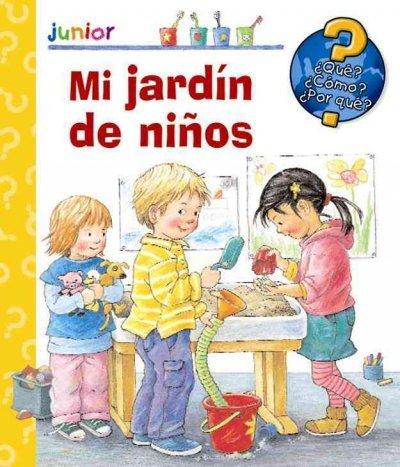 9789707188006: Mi jardin de ninos/ Kindergarten (Que, Como, Porque?/ What, How, Why?) (Spanish Edition)