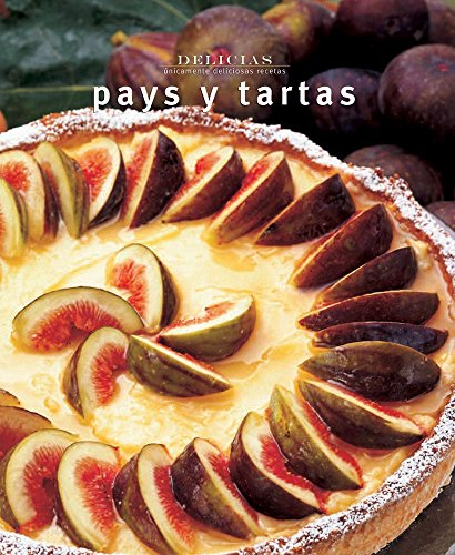 9789707188488: Pays y tartas/ Pies and Tarts (Delicias: Unicamente Deliciosas Recetas/ Delights: Only Delicious Recipes) (Spanish Edition)