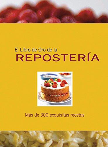 9789707188631: El libro de oro de la reposteria/ Golden Book Patisserie: Mas De 300 Exquisitas Recetas/ over 300 Exquisite Recipes (Libros De Oro)