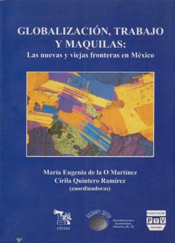 Globalización, trabajo y maquilas: Las nuevas y viejas fronteras en México: De la O ...