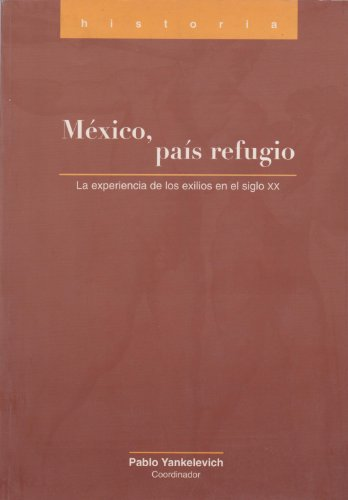 México, pais refugio: La experiencia de los exilios en el siglo XX: Yankelevich, Pablo, (...