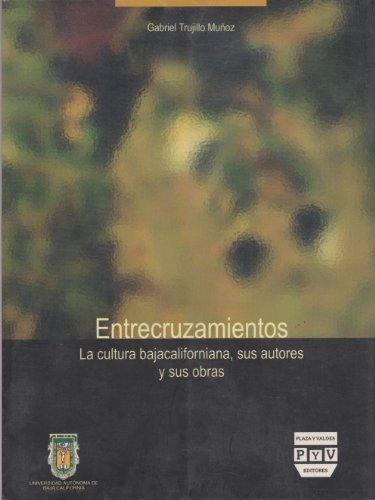 9789707221154: Entrecruzamientos. La cultura bajacaliforniana, sus autores y sus obras (Spanish Edition)