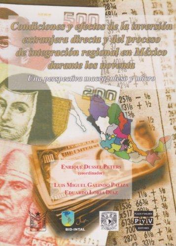 9789707221659: Condiciones y efectos de la inversion extranjera directa y del proceso de integracion regional en Mexico durante los noventa (Spanish Edition)