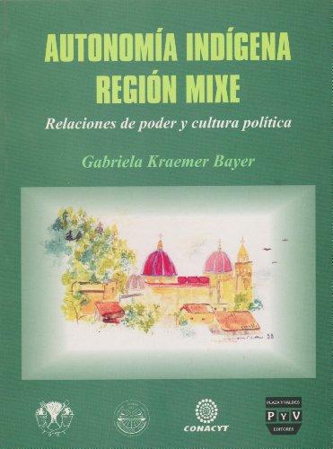 Autonomia indígena región Mixe: Relaciones de poder y cultura política: ...
