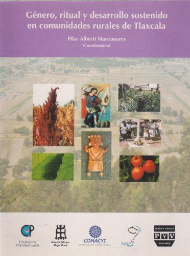 Genero, ritual y desarrollo sostenido en comunidades rurales de Tlaxcala (Spanish Edition): Pilar ...