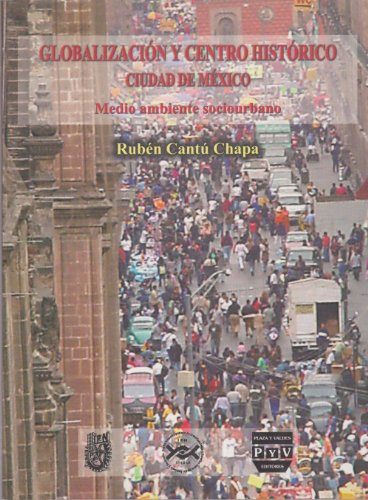 Globalización y Centro Historico, Ciudad de México: Medio ambiente sociourbano: Cantu...