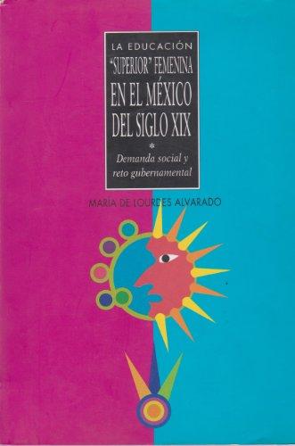 9789707223813: La educacion superior femenina en el Mexico del siglo XIX (Spanish Edition)