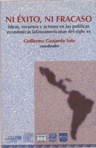 9789707223943: Ni exito, ni fracaso. Ideas recursos y actores en las politicas economicas latinoamericanas del siglo XX (Spanish Edition)