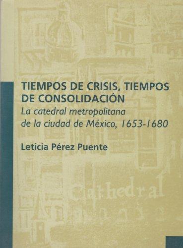 Tiempos de crisis, tiempos de consolidacion. La catedral metropolitana de la ciudad de Mexico, 1653...