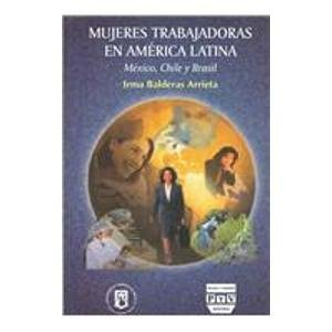 9789707224575: Mujeres trabajadoras en america latina/ Working Women in Latin America: Mexico, Chile Y Brasil/ Mexico, Chile and Brazil
