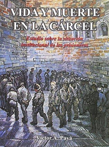 9789707225077: Vida y muerte en la carcel / Life and Death in Prison: Estudio Sobre La Situacion Institucional De Los Prisioneros (Spanish Edition)