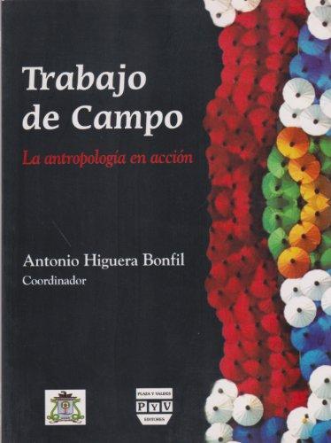 Trabajo de campo. La antropologia en la accion (Spanish Edition): Higuera Bonfil Antonio