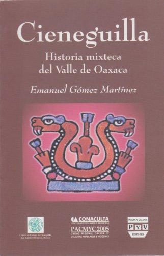 Cieneguilla. Historia mixteca del Valle de Oaxaca: Martinez, Emanuel Gomez