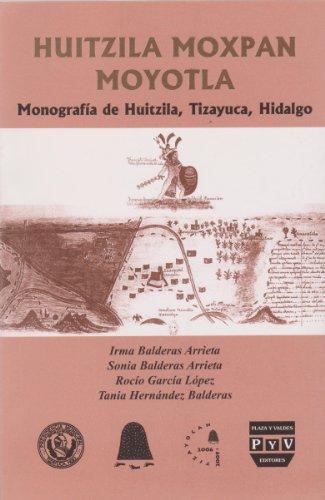 Huitzila Moxpan Moyotla: Monografia de Huitzila, Tizayuca, Hidalgo: Balderas Arrieta, Irma, Sonia ...