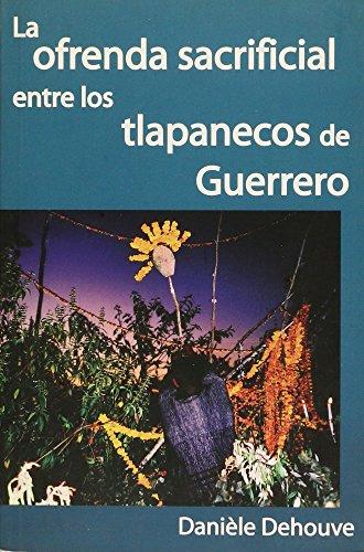 La ofrenda sacrificial entre los Tlapanecos de: Dehouve, Daniele