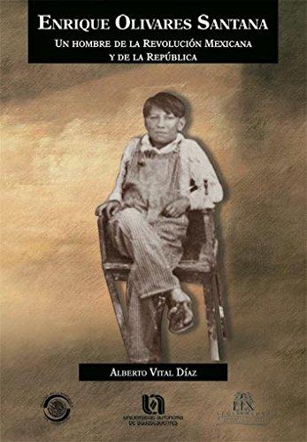 9789707280434: Enrique Olivares Santana: Un Hombre de La Revolucion Mexicana y de La Republica