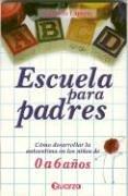 9789707320161: Escuela para padres. Como desarrollar la autoestima en ninos de 0 a 6 anos (Spanish Edition)