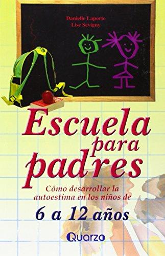 9789707320246: Escuela para padres. Como desarrollar la autoestima en ninos de 6 a 12 anos (Spanish Edition)