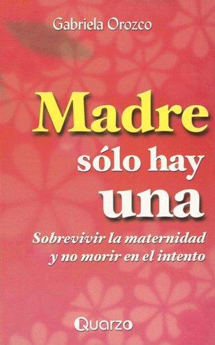 Madre solo hay una (Spanish Edition): Orozco, Gabriela