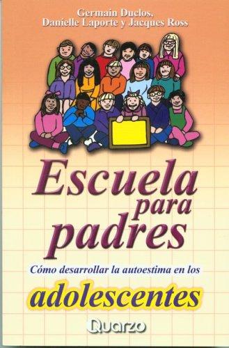 9789707320390: Ecuela para padres. Como desarrollar la autoestima en los adolescentes (Spanish Edition)