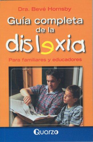 9789707320611: Guia Completa De La Dislexia/Overcoming Dyslexia: Para Familiares Y Educadores