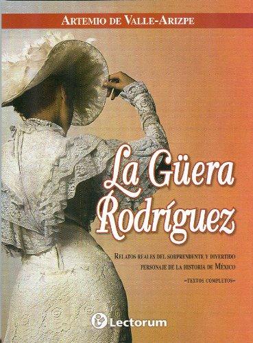 9789707321366: LA GUERA RODRIGUEZ / The Fair Rodriguez: Relatos del sorprendente y divertido personaje de la historia de Mexico / Stories of amazing and amusing character in the history of Mexico