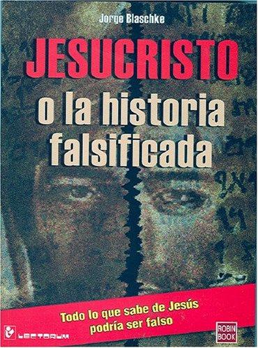 Jesucristo o la Historia Falsificada / Jesus: Jorge Blaschke