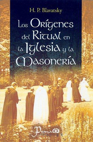 Los origenes del ritual en la Iglesia y la Masoneria (Spanish Edition) (9789707321595) by Helena P. Blavatsky