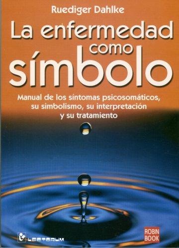 9789707321854: La Enfermedad Como Simbolo: Manual de los Sintomas Psicosomaticos, su Simbolismo, su Interpretacion y su Tratamiento