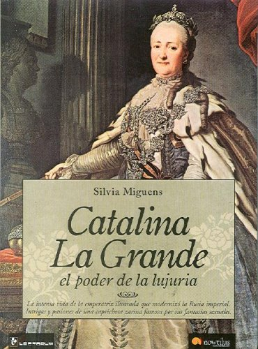 9789707322493: Catalina La Grande/Catherine the Great: El Poder De La Lujuria