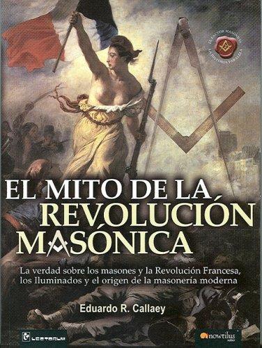 9789707322585: El Mito De La Revolucion Masonica/ Myths Of The Masonic Revolution: La Verdad Sobre Los Masones Y La Revolucion Francesa, Los Iluminados Y El Origen ... Origin Of The Modern Masonry (Nowtilus Saber)