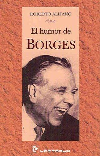 El humor de Borges (Spanish Edition): Roberto Alifano