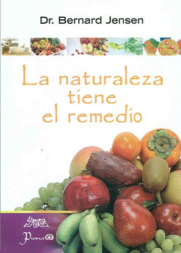 La naturaleza tiene el remedio (Spanish Edition): Dr. Bernard Jensen