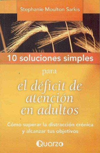 9789707322851: 10 Soluciones Simples Para el Deficit de Atencion en Adultos: Como Superar la Distraccion Cronica y Alcanzar Tus Objetivos