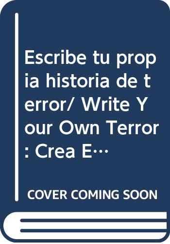 9789707560802: Escribe tu propia historia de terror/ Write Your Own Terror: Crea Espeluznantes Historias Y Cuentos Que Daran Escalofrios (Escribe tu propia historia de.../ Write Your Own) (Spanish Edition)