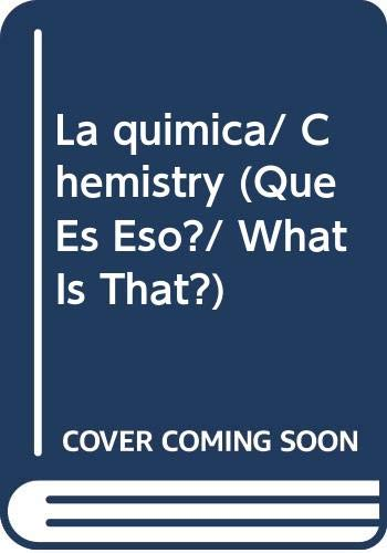 9789707562141: La quimica/ Chemistry (Que Es Eso?/ What Is That?) (Spanish Edition)