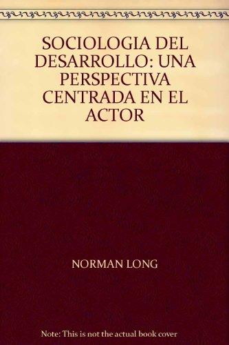 9789707620162: SOCIOLOGIA DEL DESARROLLO: UNA PERSPECTIVA CENTRADA EN EL ACTOR