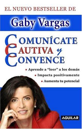 9789707700437: Comunícate, cautiva y convence (Spanish Edition)