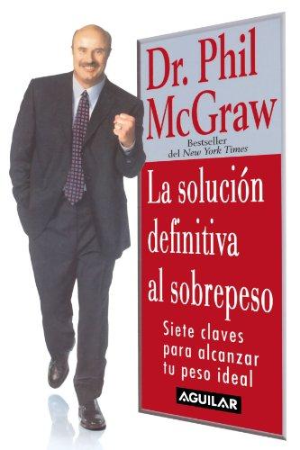 La solución definitiva al sobrepeso (Spanish Edition): McGraw, Dr. Phil