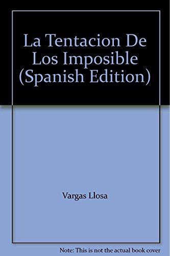 La Tentacion De Los Imposible (Spanish Edition): Vargas Llosa