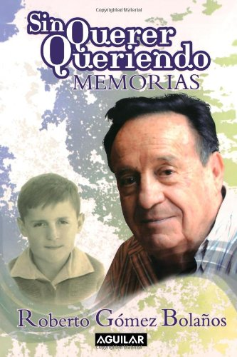 Sin querer queriendo (Spanish Edition): Gómez Bolaños, Roberto