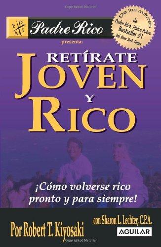 9789707702875: Retirate Joven y Rico: Como Volverse Rico Pronto y Para SiempreRetírate joven y rico (Padre rico / Rich Dad)