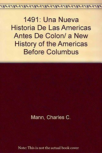 1491: Una Nueva Historia De Las Americas Antes De Colon/ a New History of the Americas Before Columbus (Spanish Edition) (9707704926) by Charles C. Mann