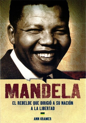 9789707707399: Mandela: El rebelde que dirigio a su nacion a la libertad / Mandela: The Rebel Who Led His Nation to Freedom (World History Biographies) (Spanish Edition)