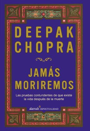 Jam?s moriremos (Life After Death: The Burden: Chopra, Deepak