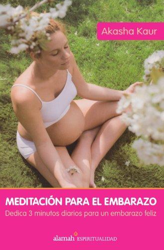 9789707709928: Meditacion Para El Embarazo / Meditation for Your Pregnancy: Dedica 3 Minutos Diarios Para Un Embarazo Feliz