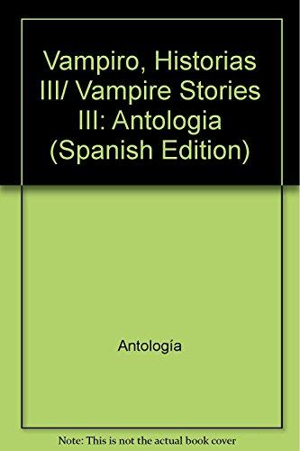 Vampiro, Historias III/ Vampire Stories III: Antologia (Spanish Edition): Antolog?a
