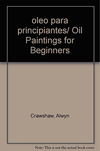 oleo para principiantes/ Oil Paintings for Beginners (Spanish Edition): Crawshaw, Alwyn