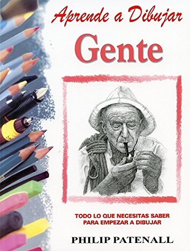 Aprende a dibujar gente/ Learn how to Draw People (Spanish Edition): Patenall, Philip